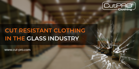Cut Resistant Clothing In The Glass Industry